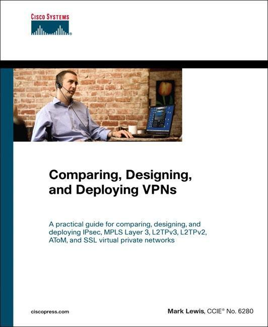 Comparing, Designing, and Deploying Virtual Private Networks als Buch