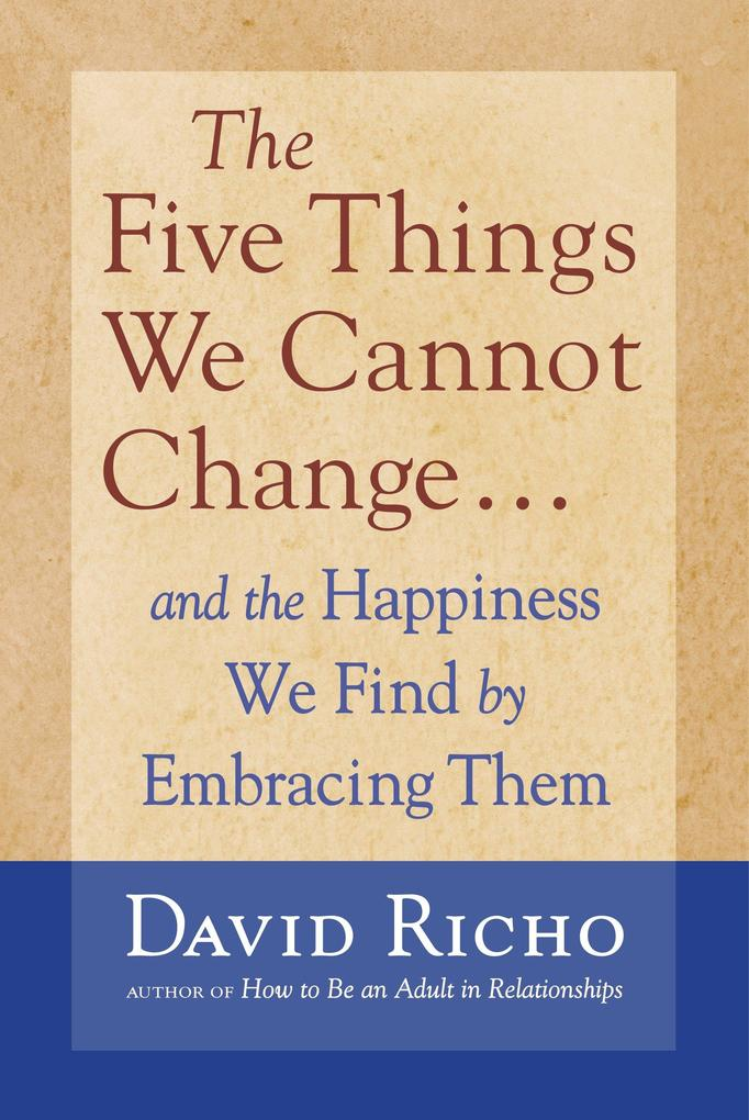 The Five Things We Cannot Change: And the Happiness We Find by Embracing Them als Taschenbuch