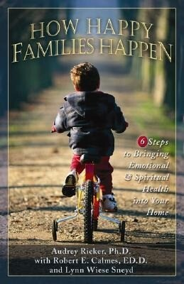 How Happy Families Happen: Six Steps to Bringing Emotional and Spiritual Health Into Your Home als Taschenbuch