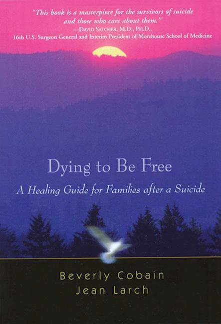 Dying to Be Free: A Healing Guide for Families After a Suicide als Taschenbuch