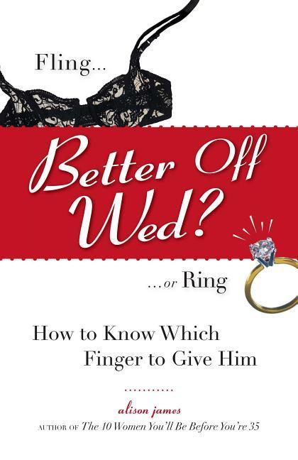 Better Off Wed?: Fling to Ring--How to Know Which Finger to Give Him als Buch