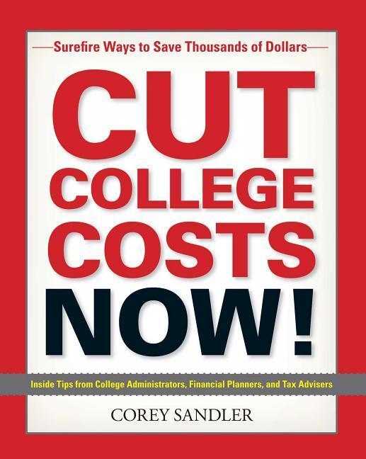 Cut College Costs Now!: Surefire Ways to Save Thousands of Dollars als Taschenbuch