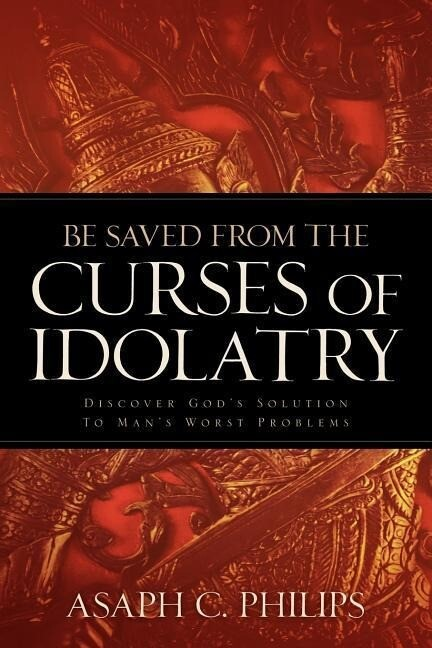 Be Saved from the Curses of Idolatry als Taschenbuch