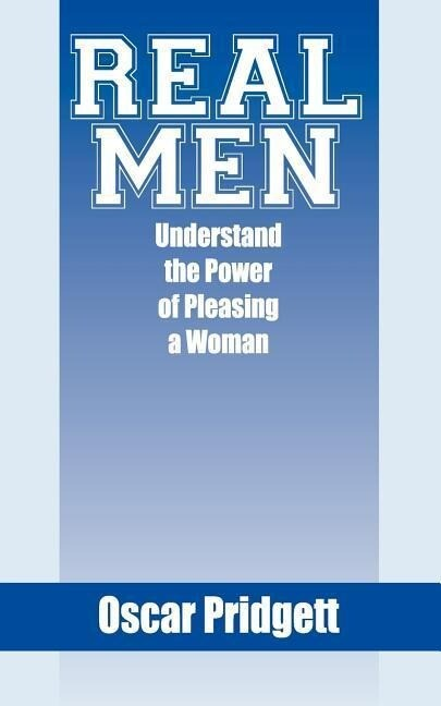 Real Men Understand the Power of Pleasing a Woman: Aspects of a Real Man als Taschenbuch