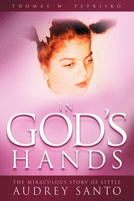 In God's Hands: The Miraculous Story of Little Audrey Santo als Taschenbuch
