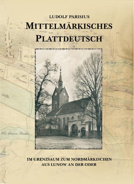 Mittelmärkisches Plattdeutsch im Grenzsaum zum Nordmärkischen aus Lunow an der Oder als Buch