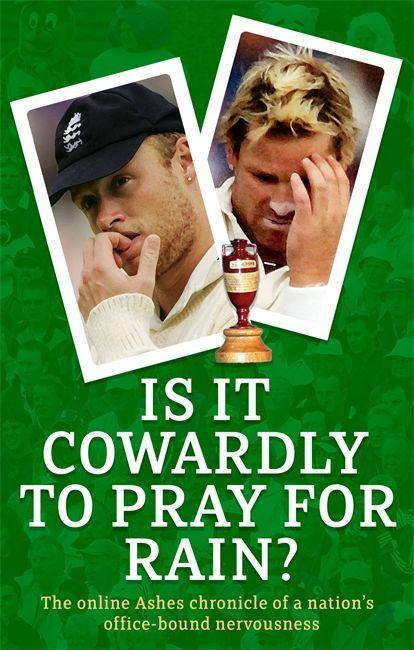 Is It Cowardly to Pray for Rain?: The Online Ashes Chronicle of a Nation's Office-Bound Nervousness als Taschenbuch