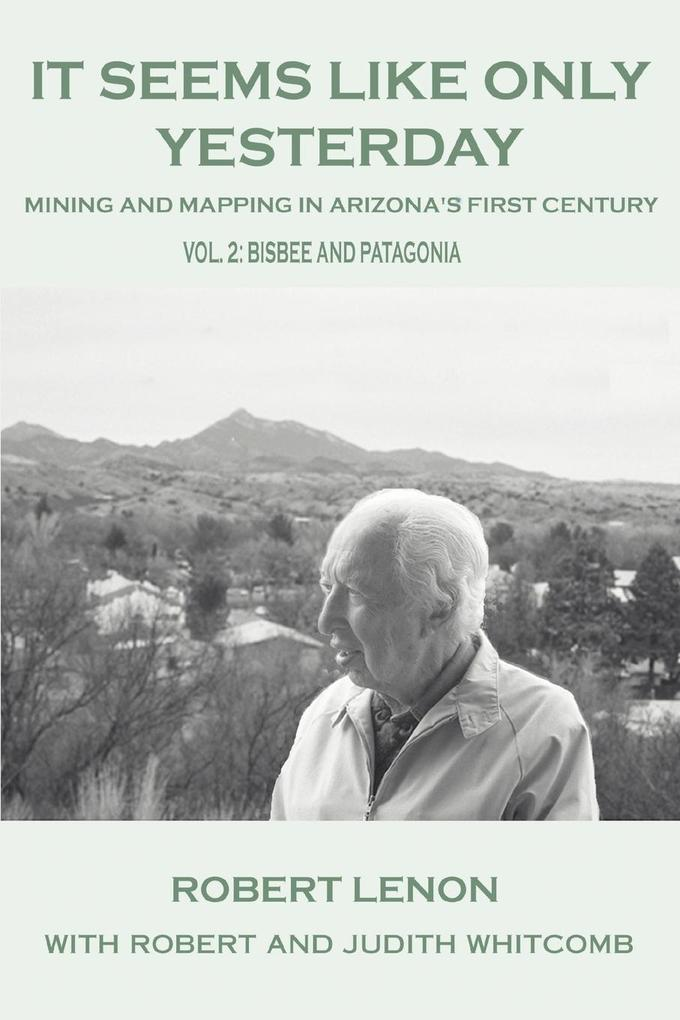 It Seems Like Only Yesterday: Mining and Mapping in Arizona's First Century Vol 2: Bisbee and Patagonia als Taschenbuch