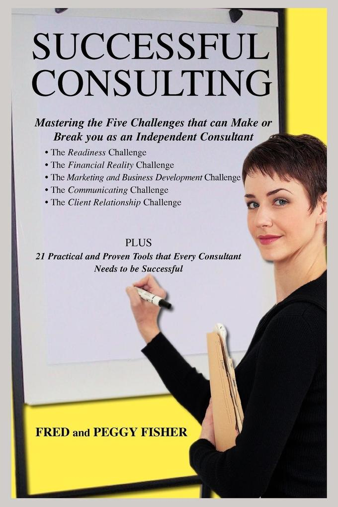 Successful Consulting: Mastering the Five Challenges That Can Make or Break You as an Independent Consultant als Taschenbuch