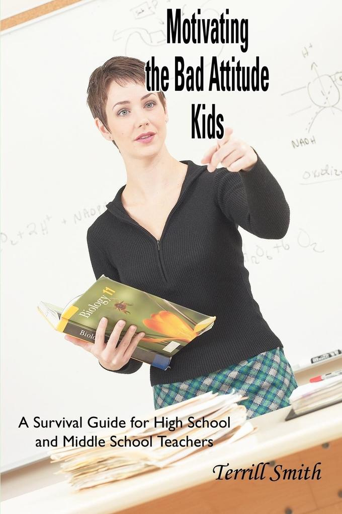 Motivating the Bad Attitude Kids: A Survival Guide for High School and Middle School Teachers als Taschenbuch