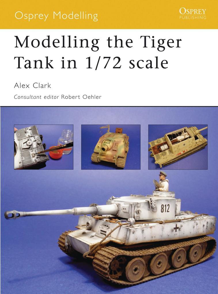 Modelling the Tiger Tank in 1/72 Scale als Taschenbuch