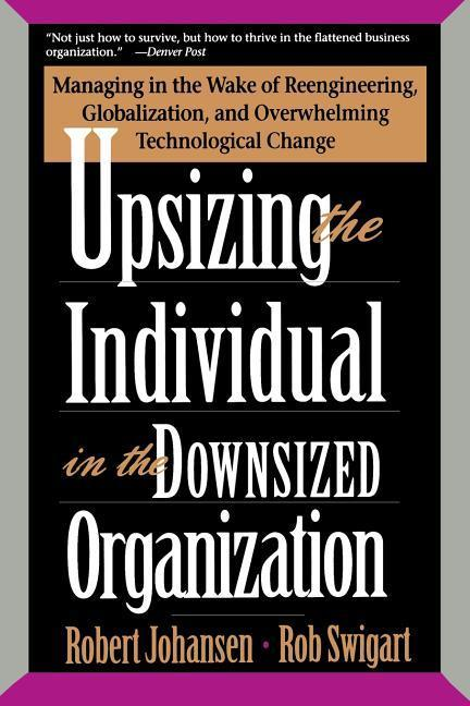 Upsizing the Individual in the Downsized Corporation: Managing in the Wake of Reengineering, Globalization, and Overwhelming Technological Change als Taschenbuch