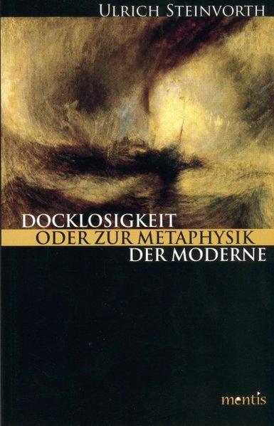 Docklosigkeit oder die Metaphysik der Moderne als Buch