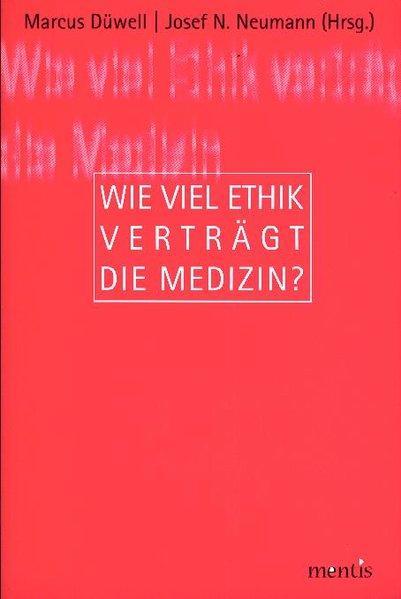 Wie viel Ethik verträgt die Medizin? als Buch