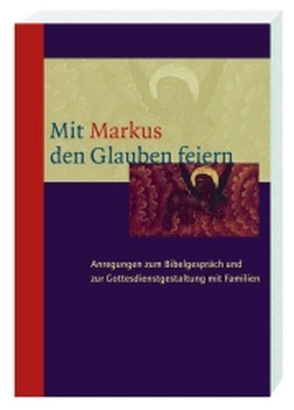 Mit Markus den Glauben feiern als Buch