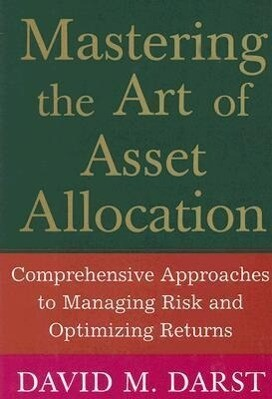 Mastering the Art of Asset Allocation: Comprehensive Approaches to Managing Risk and Optimizing Returns als Buch