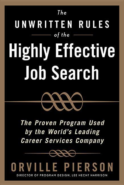 The Unwritten Rules of the Highly Effective Job Search: The Proven Program Used by the World's Leading Career Services Company: The Proven Program Use als Buch