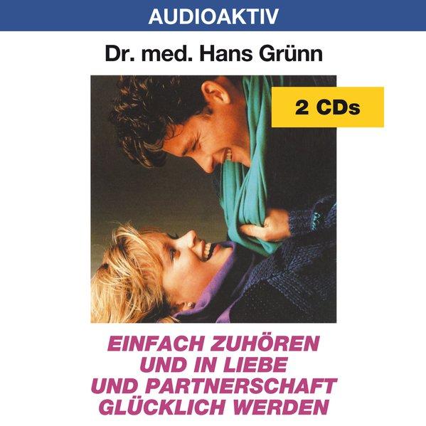 Einfach zuhören und in Liebe und Partnerschaft glücklich werden. 2 CDs als Hörbuch