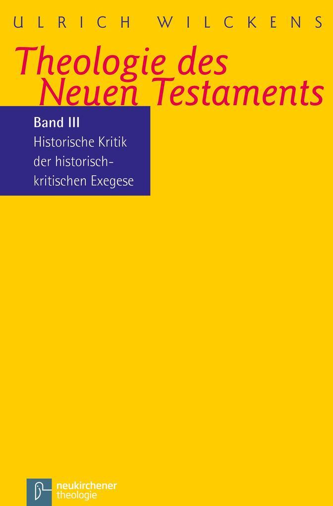 Kritik der historischen Bibelkritik. Theologie des Neues Testaments III als Buch