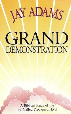 The Grand Demonstration: A Bibical Study of the So-Called Problem of Evil als Taschenbuch