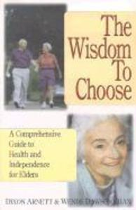 The Wisdom to Choose: A Comprehensive Guide to Health and Independence for Elders als Taschenbuch
