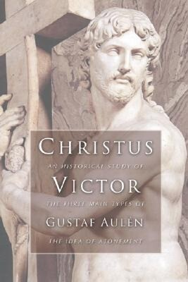 Christus Victor: An Historical Study of the Three Main Types of the Idea of Atonement als Taschenbuch