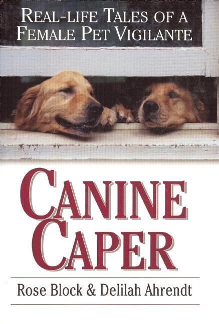 Canine Caper: Real-Life Tales of a Female Pet Vigilante als Buch