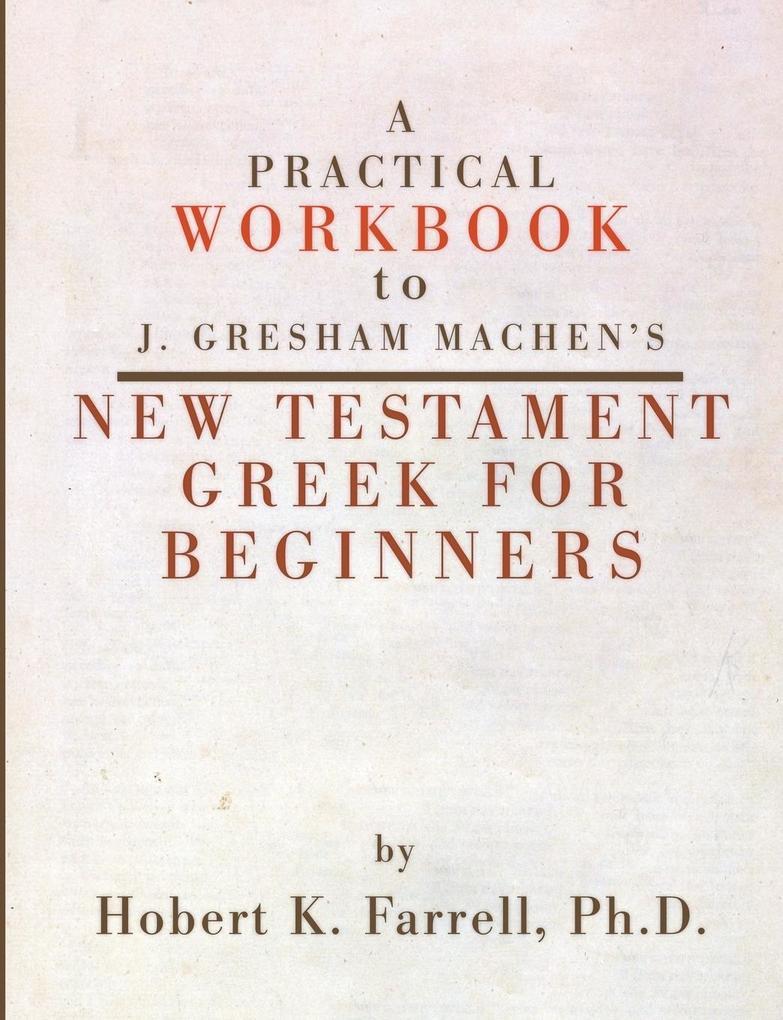 A Practical Workbook to J. Gresham Machen's New Testament Greek for Beginners als Taschenbuch