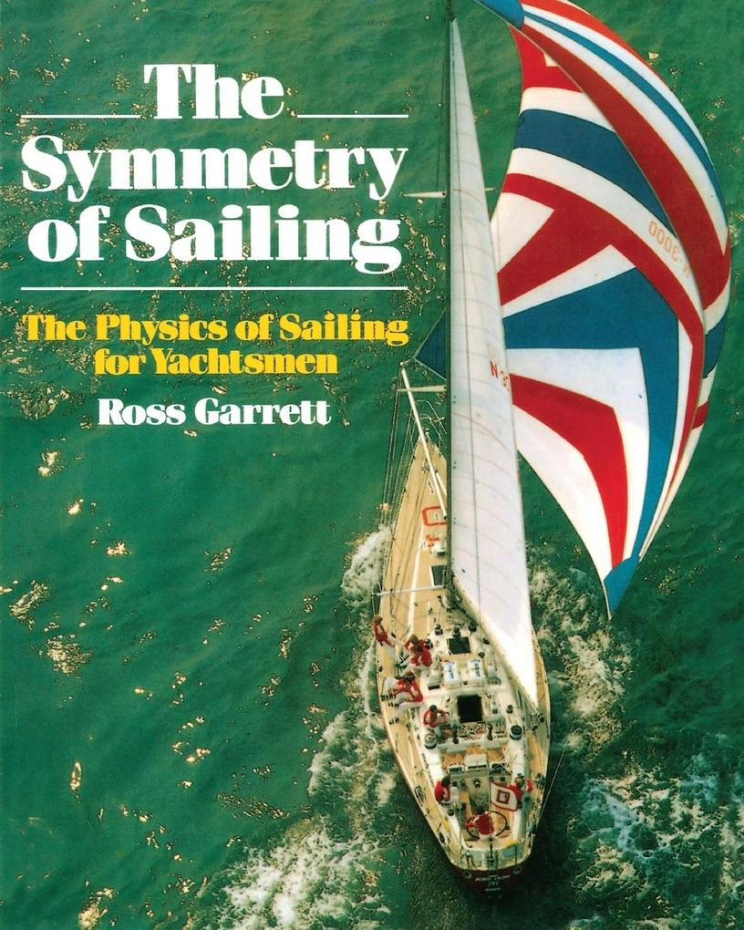 The Symmetry of Sailing: The Physics of Sailing for Yachtsman als Taschenbuch