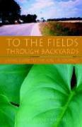 To the Fields Through Backyards als Taschenbuch