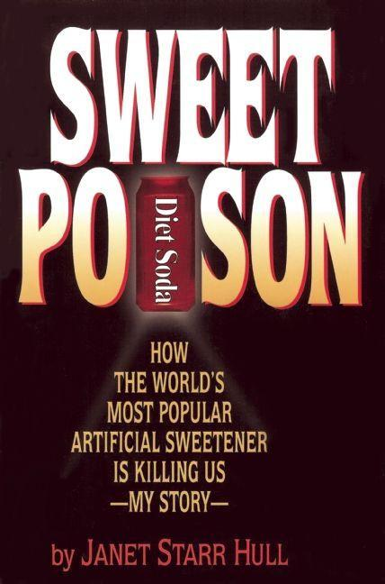 Sweet Poison: How the World's Most Popular Artificial Sweetener Is Killing Us -- My Story als Taschenbuch