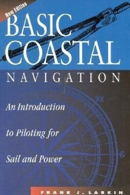 Basic Coastal Navigation: An Introduction to Piloting for Sail and Power als Buch
