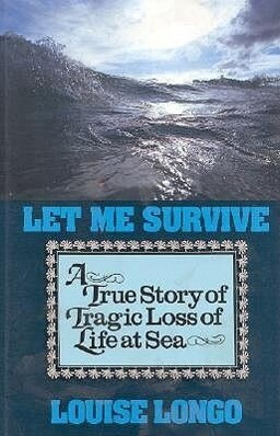 Let Me Survive: A True Story of Tragic Loss of Life at Sea als Buch