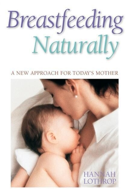 Breastfeeding Naturally: A New Approach for Today's Mother als Taschenbuch