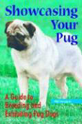 Showcasing Your Pug: A Guide to Breeding and Exhibiting Pug Dogs als Taschenbuch
