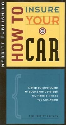 How to Insure Your Car: A Step-By-Step Guide to Buying the Coverage You Need at Prices You Can Afford First Edition als Taschenbuch