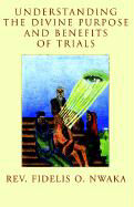 Understanding the Divine Purpose and Benefits of Trials als Buch