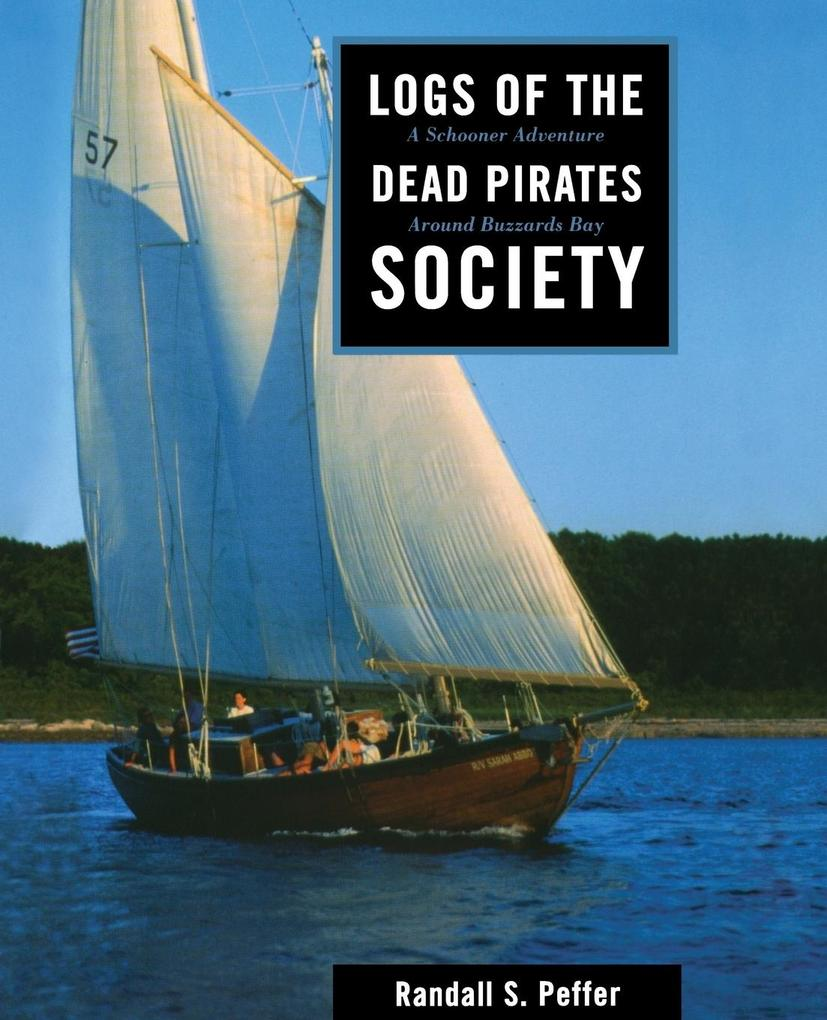 Logs of the Dead Pirates Society: A Schooner Adventure Around Buzzards Bay als Buch