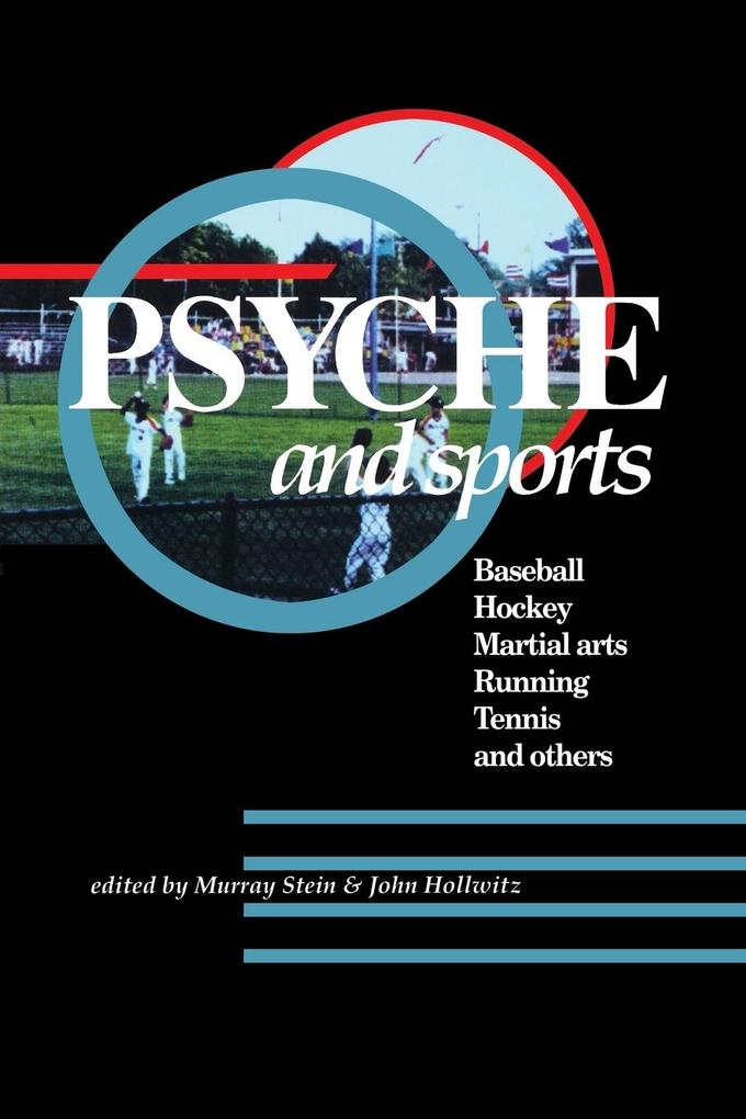 Psyche and Sports: Baseball, Hockey, Martial Arts, Running, Swimming, Tennis and Others als Taschenbuch