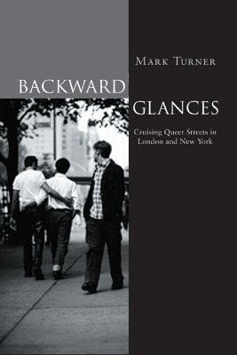 Backward Glances: Cruising Queer Streets of New York and London als Taschenbuch