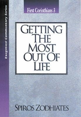 Getting the Most Out of Life: First Corinthians Chapter Three Exegetical Commentary Series als Taschenbuch