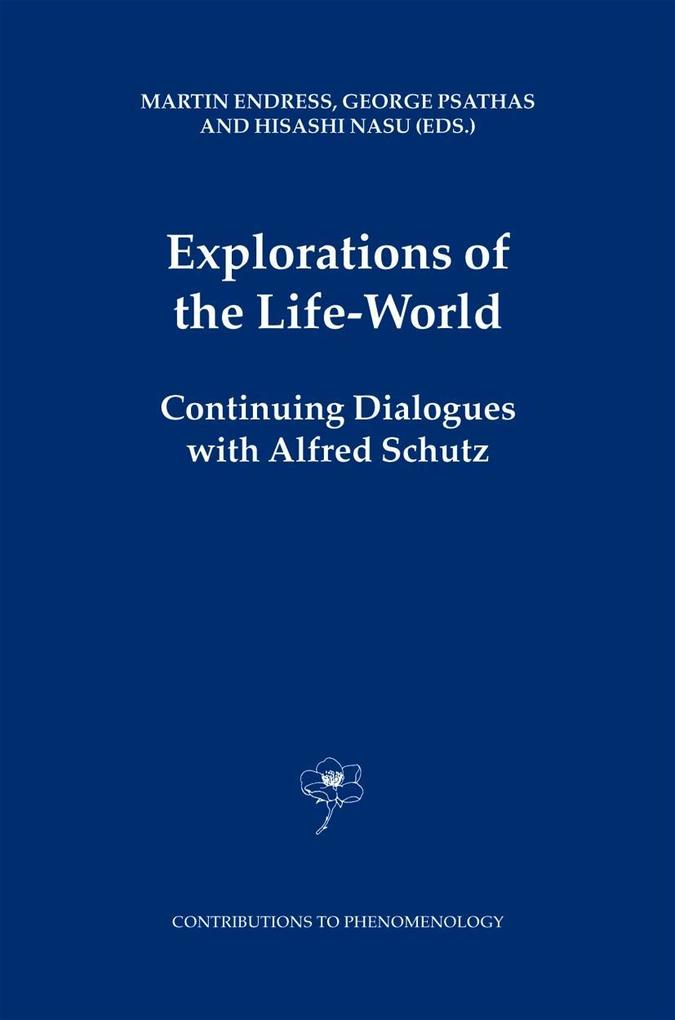 Explorations of the Life-World: Continuing Dialogues with Alfred Schutz als Buch