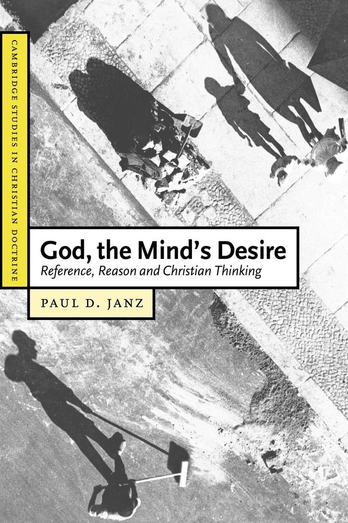 God, the Mind's Desire: Reference, Reason and Christian Thinking als Taschenbuch