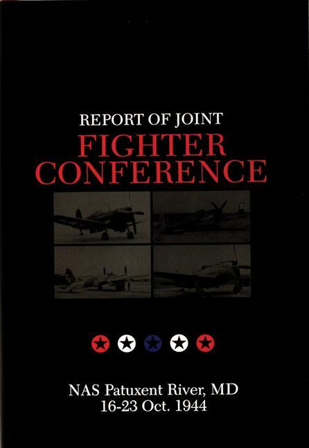 Report of Joint Fighter Conference:: NAS Patuxent River, MD - 16-23 October 1944 als Buch