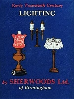 Early Twentieth Century Lighting by Sherwoods Ltd. of Birmingham als Taschenbuch