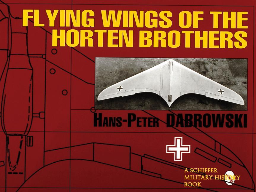 Flying Wings of the Horten Brothers als Taschenbuch