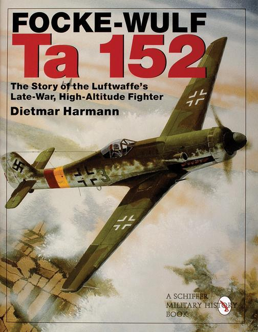 Focke-Wulf Ta 152: The Story of the Luftwaffe's Late-War, High-Altitude Fighter als Buch