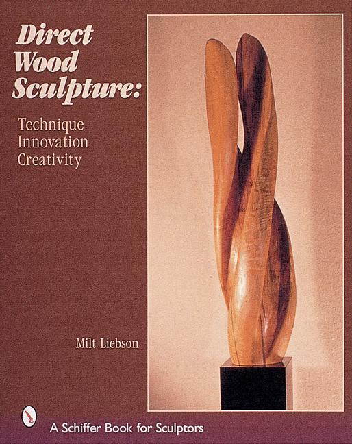 Direct Wood Sculpture: Technique - Innovation - Creativity als Buch