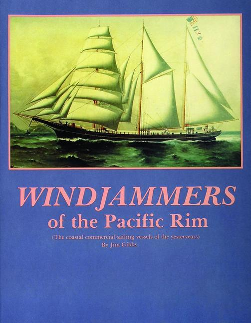 Windjammers of the Pacific Rim: The Coastal Commercial Sailing Vessels of the Yesteryears als Taschenbuch
