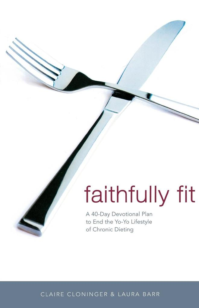 Faithfully Fit: A 40-Day Devotional Plan to End the Yo-Yo Lifestyle of Chronic Dieting als Taschenbuch